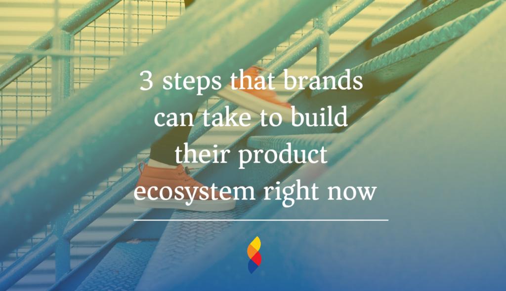 Improve brand product ecosystem