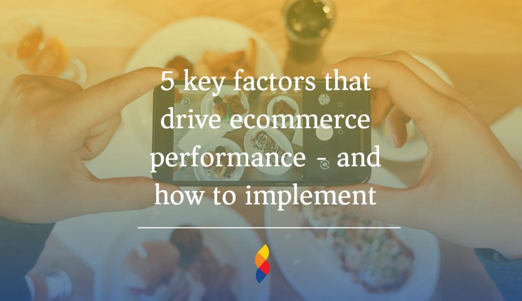 Factors that drive ecommerce perfromance