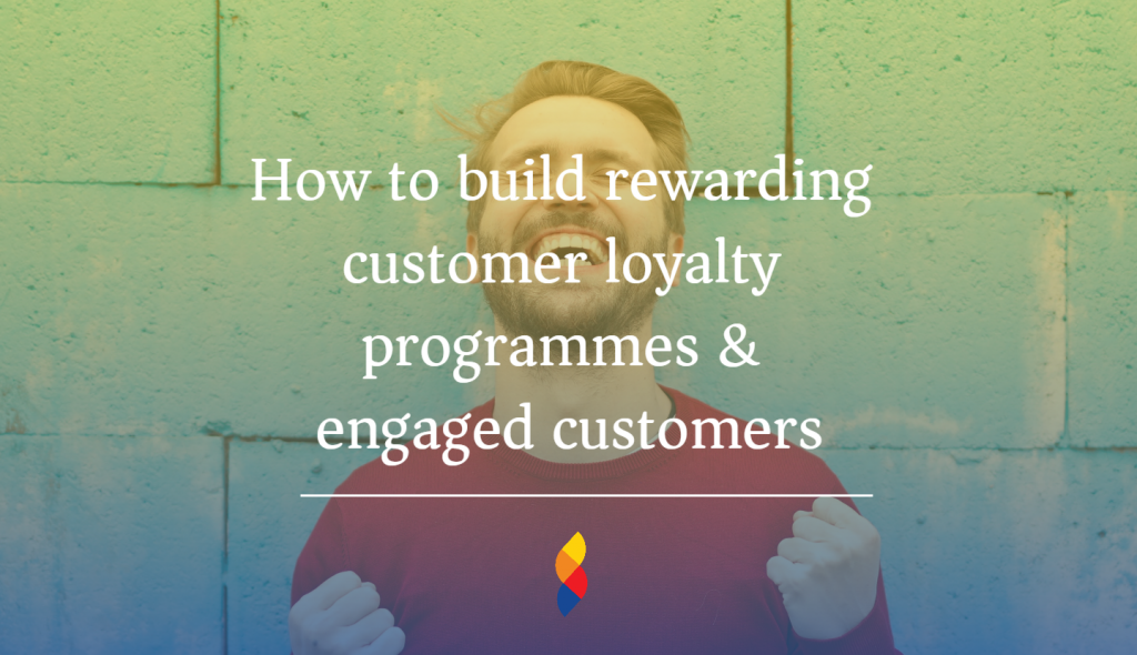 Building a rewarding customer loyalty programme