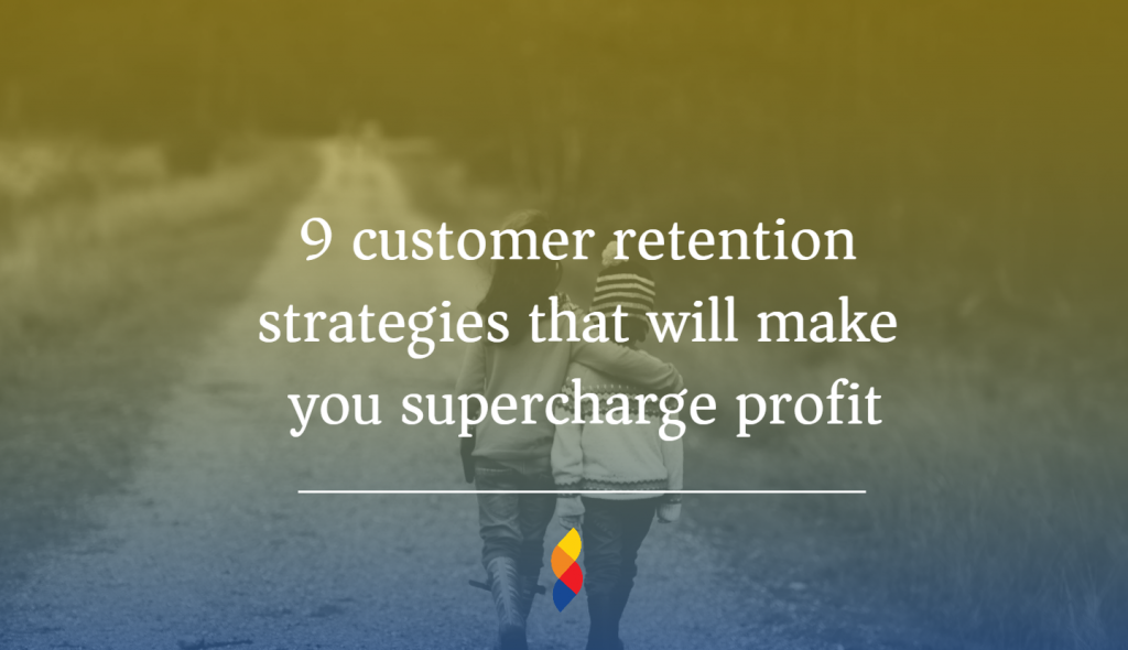 The best customer retention strategies that will make you supercharge profit