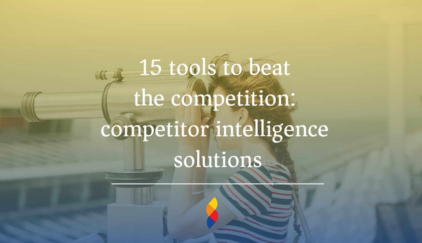 The best tools to beat the competition: competitor intelligence solutions