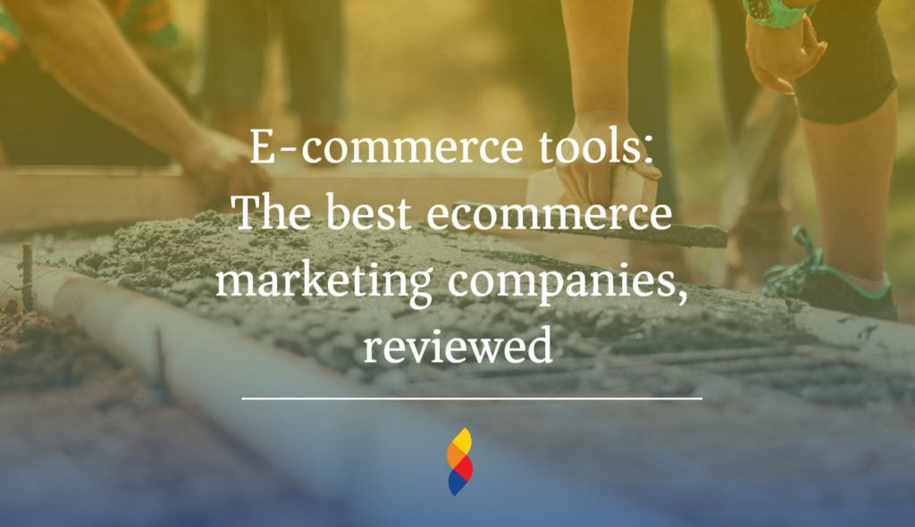 E-commerce tools: The best ecommerce marketing companies, reviewed