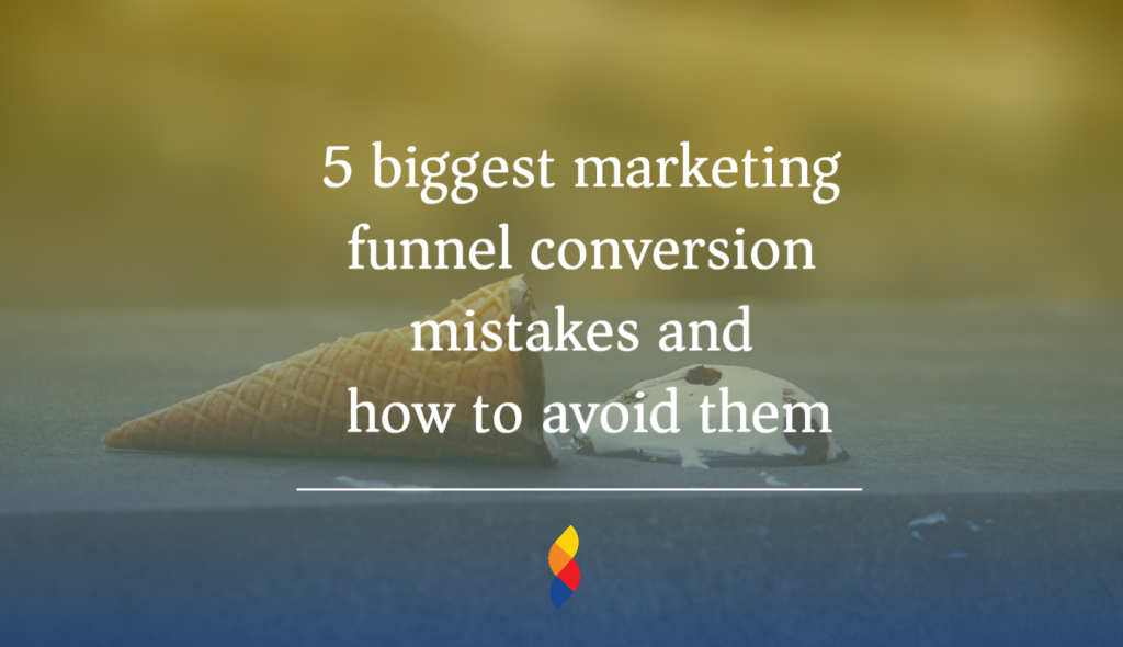 5 biggest marketing funnel conversion mistakes and how to avoid them