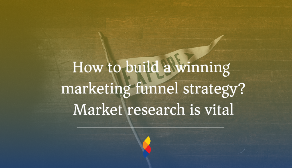 How to build a winning marketing funnel strategy? Market research is vital