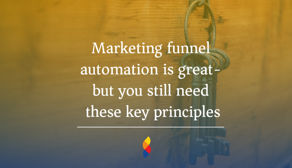 Marketing funnel automation is great- but you still need these key principles