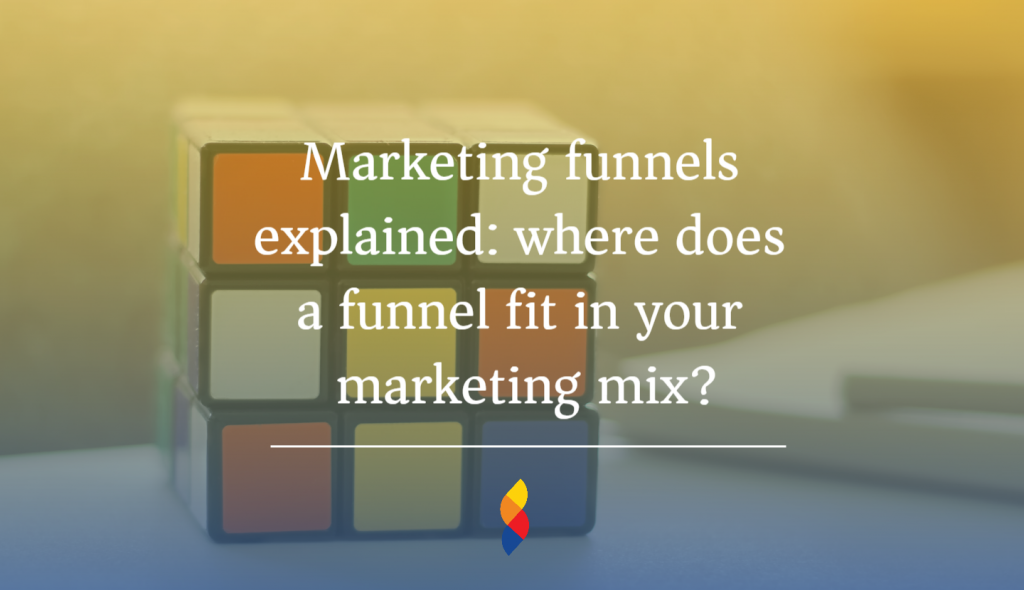 Marketing funnels explained: where does a funnel fit in your marketing mix?