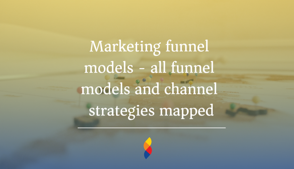 Marketing funnel models - all funnel models and channel strategies mapped