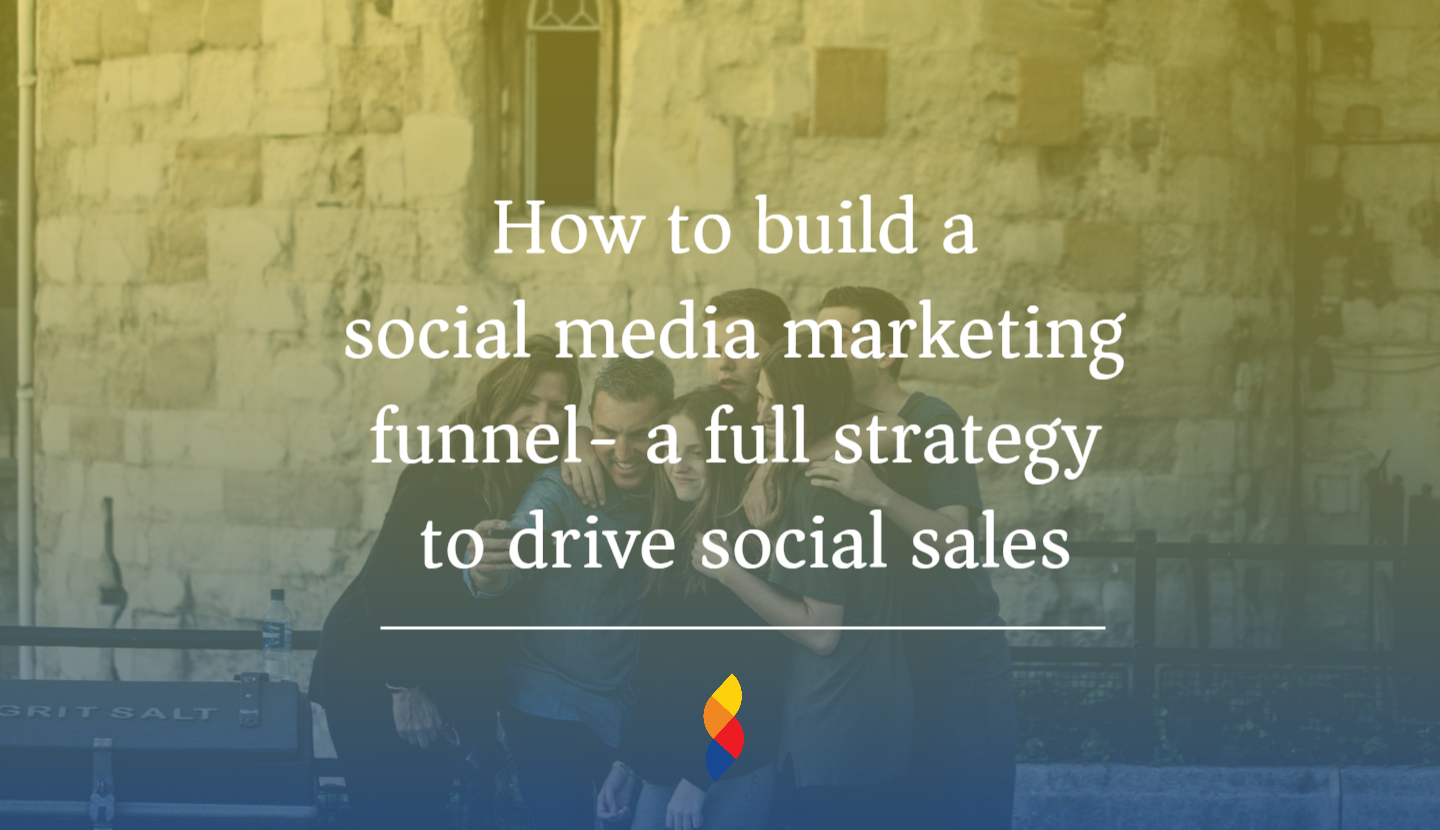 How to build a social media marketing funnel- a full strategy to drive social sales
