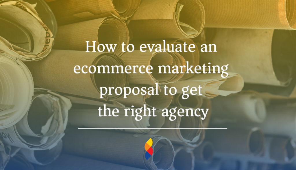 How to evaluate an ecommerce marketing proposal to get the right agency