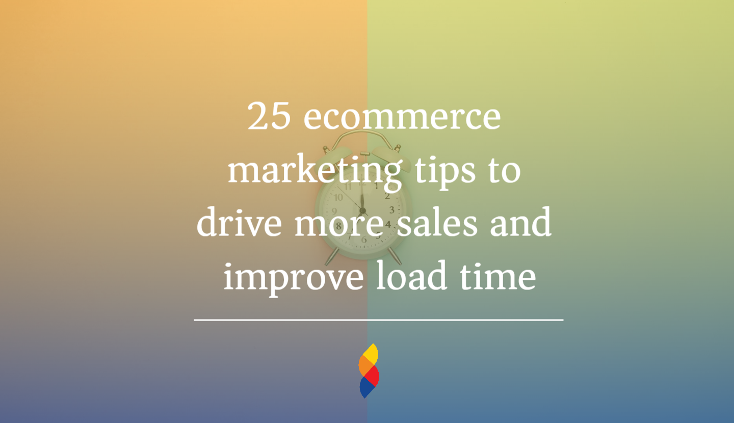 25 ecommerce marketing tips to drive more sales and improve load time