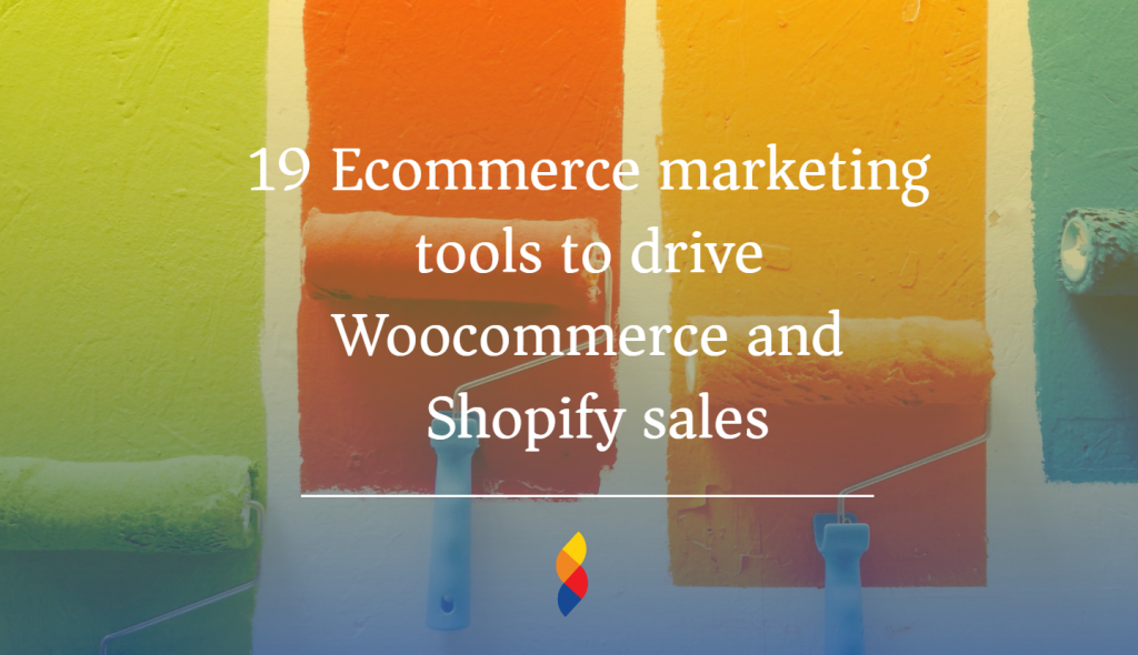19 Ecommerce marketing tools to drive Woocommerce and Shopify sales