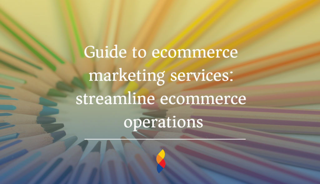 Guide to ecommerce marketing services: streamline ecommerce operations