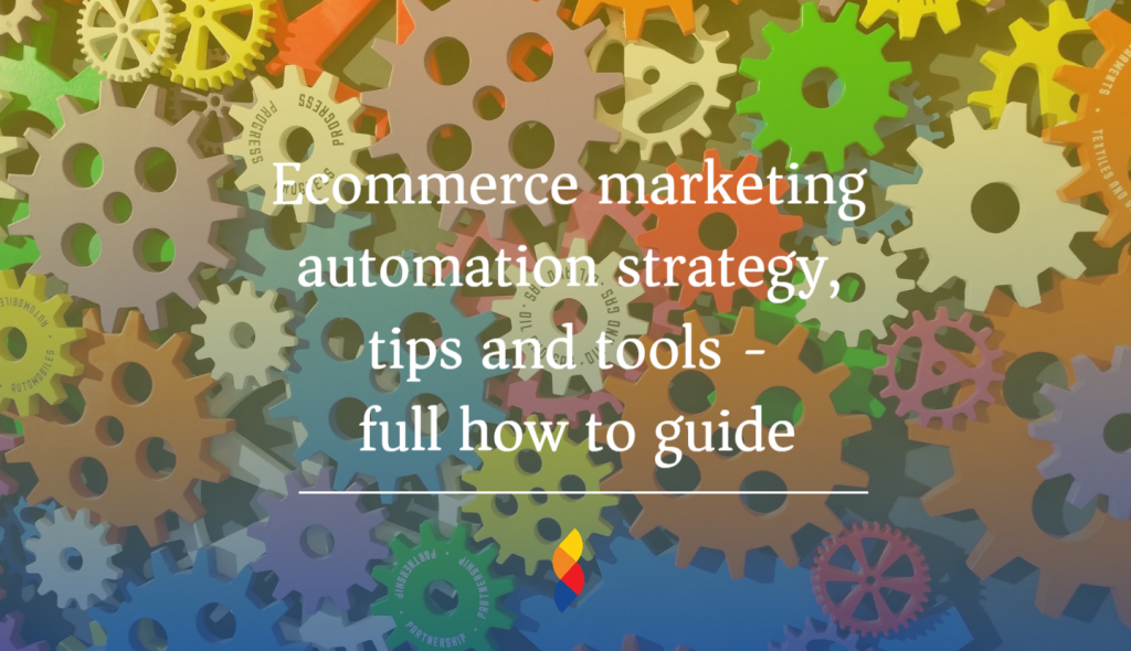 Ecommerce marketing automation strategy, tips and tools - full how to guide